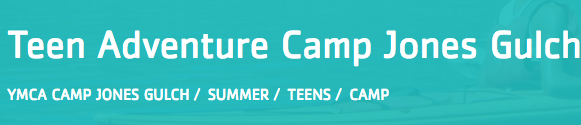 YMCA Camp Jones Gulch Teen Adventure Camps*